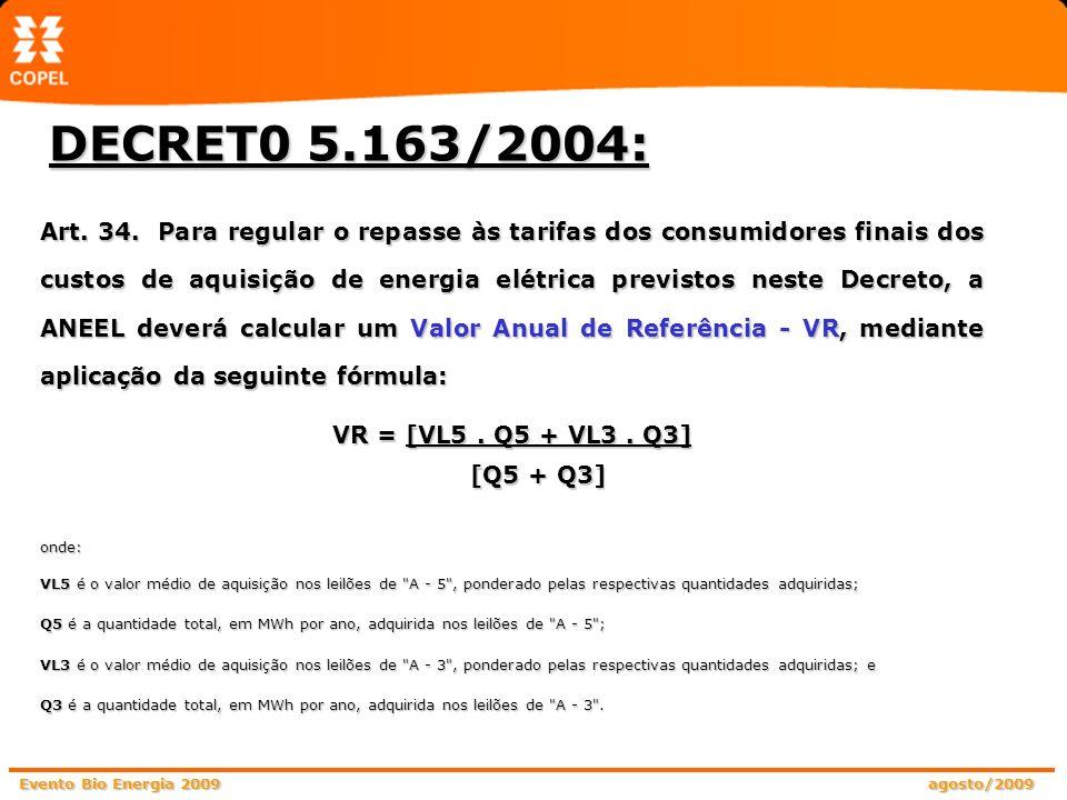 Evento Bio Energia 2009 agosto/2009 DECRET0 5.163/2004: Art. 34. Para regular o repasse às tarifas dos consumidores finais dos custos de aquisição de