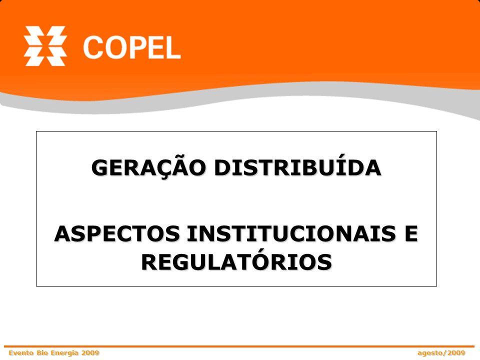 Evento Bio Energia 2009 agosto/2009 A COPEL solicitou a criação de uma regulamentação complementar que permitisse a compra de energia dos empreendimentos de geração distribuída a biogás, a preços superiores ao VR, como forma de incentivar a expansão desse tipo de geração; Considerando que esta matéria é disciplinada na Lei 10.848/2004 e no Decreto nº 5.163/2004, neste momento a ANEEL não pode oferecer alternativas para atendimento ao pleito da Copel.