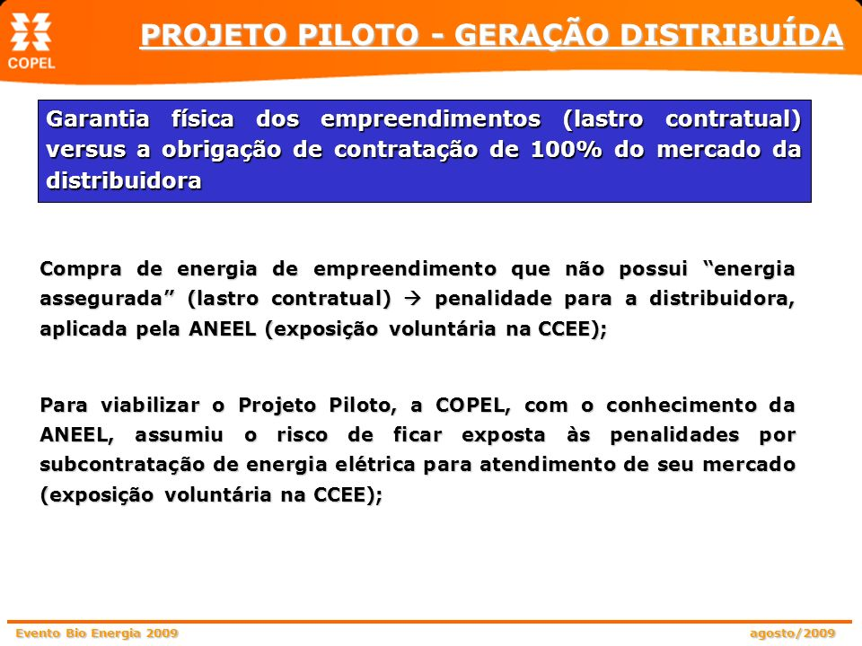 Evento Bio Energia 2009 agosto/2009 Compra de energia de empreendimento que não possui energia assegurada (lastro contratual) penalidade para a distri