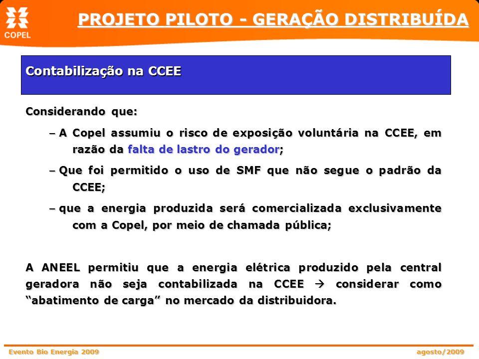 Evento Bio Energia 2009 agosto/2009 Considerando que: – A Copel assumiu o risco de exposição voluntária na CCEE, em razão da falta de lastro do gerado