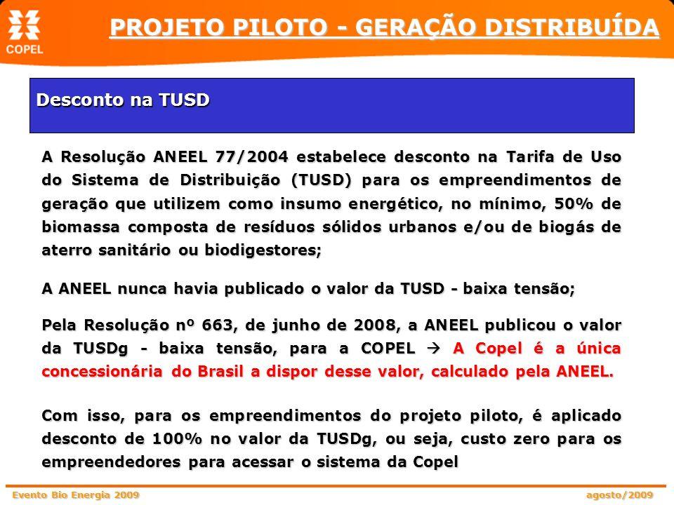 Evento Bio Energia 2009 agosto/2009 A Resolução ANEEL 77/2004 estabelece desconto na Tarifa de Uso do Sistema de Distribuição (TUSD) para os empreendi