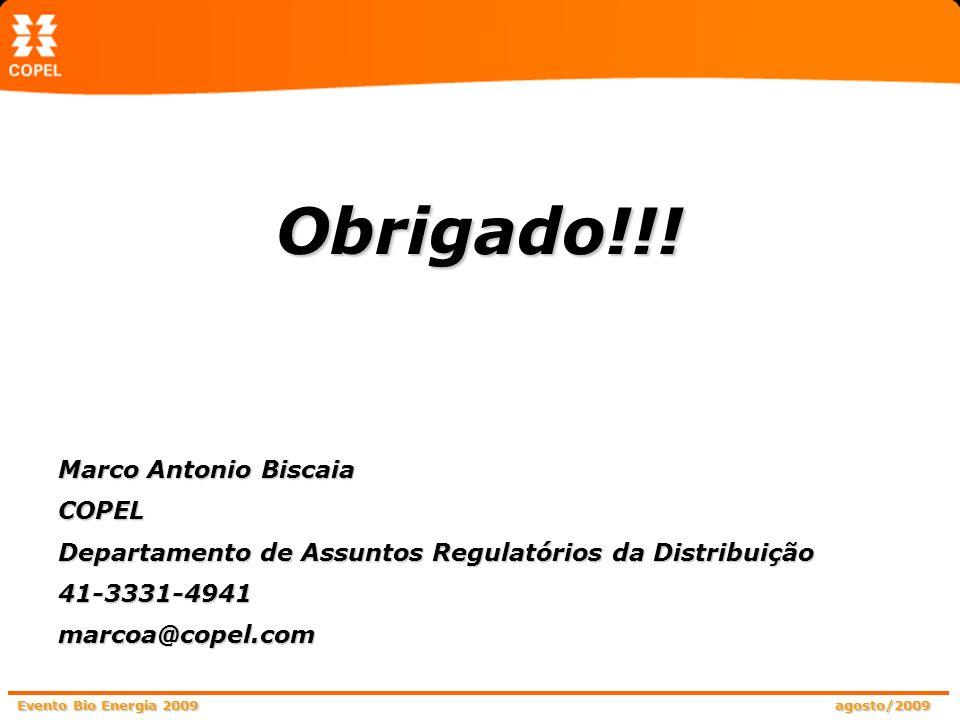Evento Bio Energia 2009 agosto/2009 Obrigado!!! Marco Antonio Biscaia COPEL Departamento de Assuntos Regulatórios da Distribuição 41-3331-4941marcoa@c