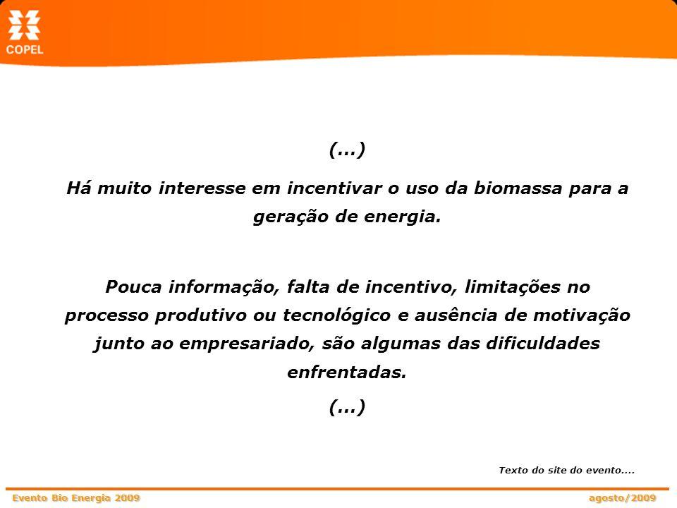 Evento Bio Energia 2009 agosto/2009 (...) Há muito interesse em incentivar o uso da biomassa para a geração de energia. Pouca informação, falta de inc