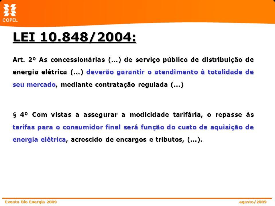 Evento Bio Energia 2009 agosto/2009 § 8o No atendimento à obrigação (...) de contratação da totalidade do mercado dos agentes (de distribuição de energia elétrica), deverá ser considerada a energia elétrica: I.(...); II.proveniente de: a) geração distribuída, observados os limites de contratação e de repasse às tarifas (...); LEI 10.848/2004: