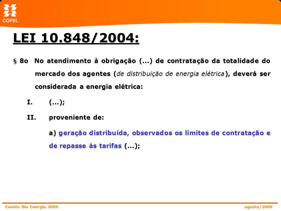 Evento Bio Energia 2009 agosto/2009 Compra de energia de empreendimento que não possui energia assegurada (lastro contratual) penalidade para a distribuidora, aplicada pela ANEEL (exposição voluntária na CCEE); Para viabilizar o Projeto Piloto, a COPEL, com o conhecimento da ANEEL, assumiu o risco de ficar exposta às penalidades por subcontratação de energia elétrica para atendimento de seu mercado (exposição voluntária na CCEE); Garantia física dos empreendimentos (lastro contratual) versus a obrigação de contratação de 100% do mercado da distribuidora PROJETO PILOTO - GERAÇÃO DISTRIBUÍDA