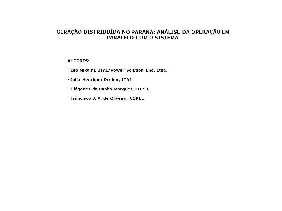 GERAÇÃO DISTRIBUÍDA NO PARANÁ: ANÁLISE DA OPERAÇÃO EM PARALELO COM O SISTEMA AUTORES: - Leo Mikami, ITAI/Power Solution Eng. Ltda. - Júlio Henrique Dr