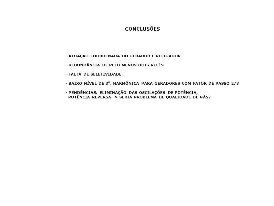 CONCLUSÕES - ATUAÇÃO COORDENADA DO GERADOR E RELIGADOR - REDUNDÂNCIA DE PELO MENOS DOIS RELÉS - FALTA DE SELETIVIDADE - BAIXO NÍVEL DE 3 a. HARMÔNICA