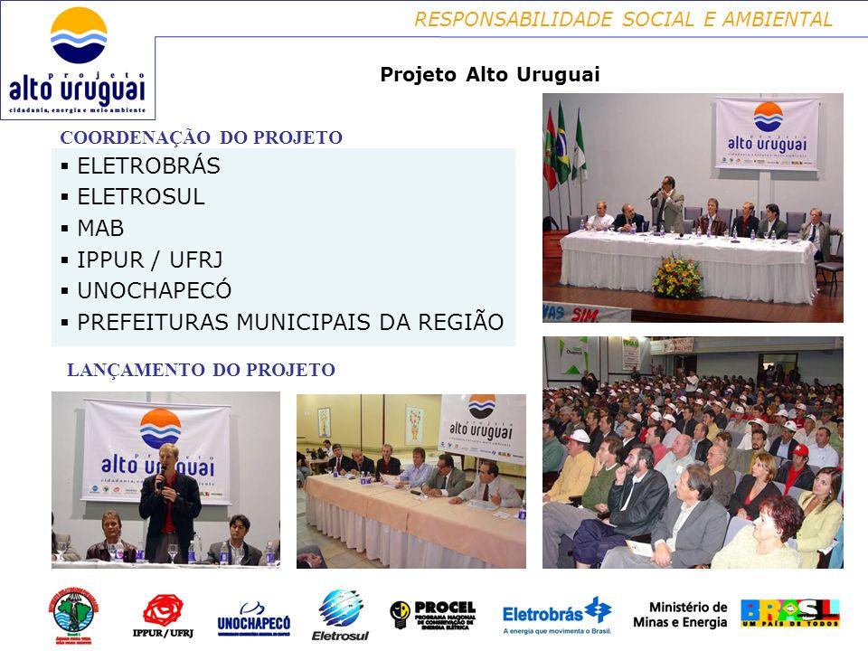 RESPONSABILIDADE SOCIAL E AMBIENTAL ELETROBRÁS ELETROSUL MAB IPPUR / UFRJ UNOCHAPECÓ PREFEITURAS MUNICIPAIS DA REGIÃO COORDENAÇÃO DO PROJETO Projeto Alto Uruguai ELETROBRÁS ELETROSUL MAB IPPUR / UFRJ UNOCHAPECÓ PREFEITURAS MUNICIPAIS DA REGIÃO LANÇAMENTO DO PROJETO
