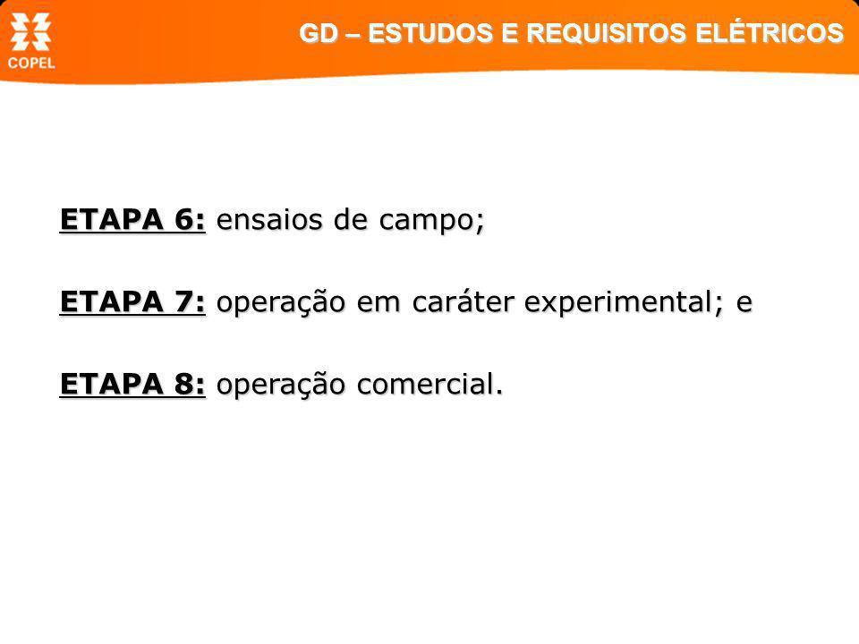 ETAPA 6: ensaios de campo; ETAPA 7: operação em caráter experimental; e ETAPA 8: operação comercial. GD – ESTUDOS E REQUISITOS ELÉTRICOS