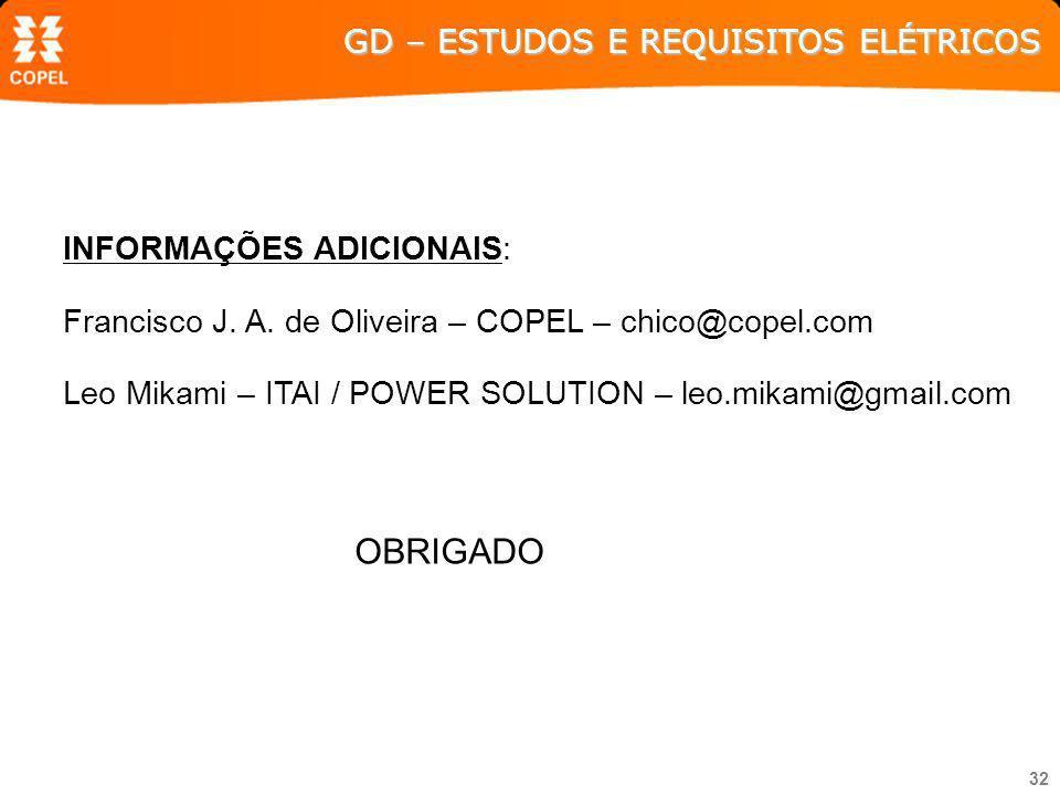 32 INFORMAÇÕES ADICIONAIS: Francisco J. A. de Oliveira – COPEL – chico@copel.com Leo Mikami – ITAI / POWER SOLUTION – leo.mikami@gmail.com OBRIGADO GD