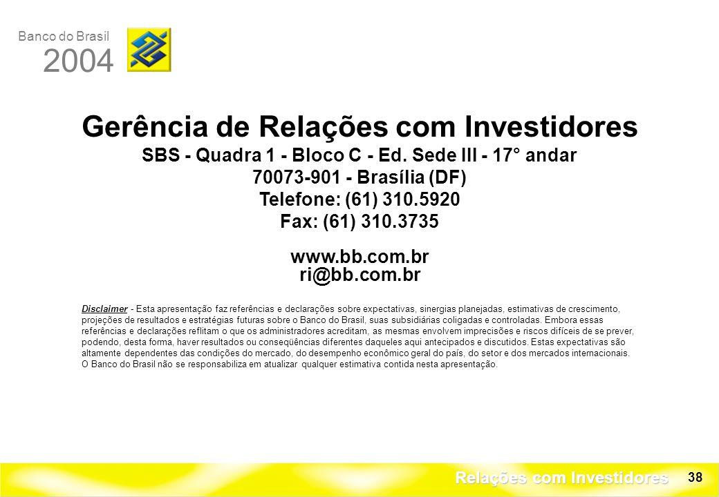 Banco do Brasil 2004 Relações com Investidores 38 Gerência de Relações com Investidores SBS - Quadra 1 - Bloco C - Ed.