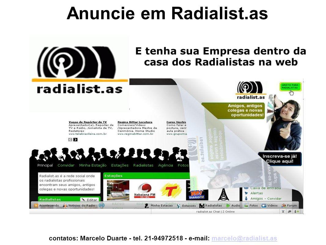 E tenha sua Empresa dentro da casa dos Radialistas na web Anuncie em Radialist.as contatos: Marcelo Duarte - tel.