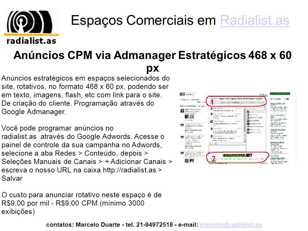 Espaços Comerciais em Radialist.asRadialist.as Anúncios estratégicos em espaços selecionados do site, rotativos, no formato 468 x 60 px, podendo ser em texto, imagens, flash, etc com link para o site.