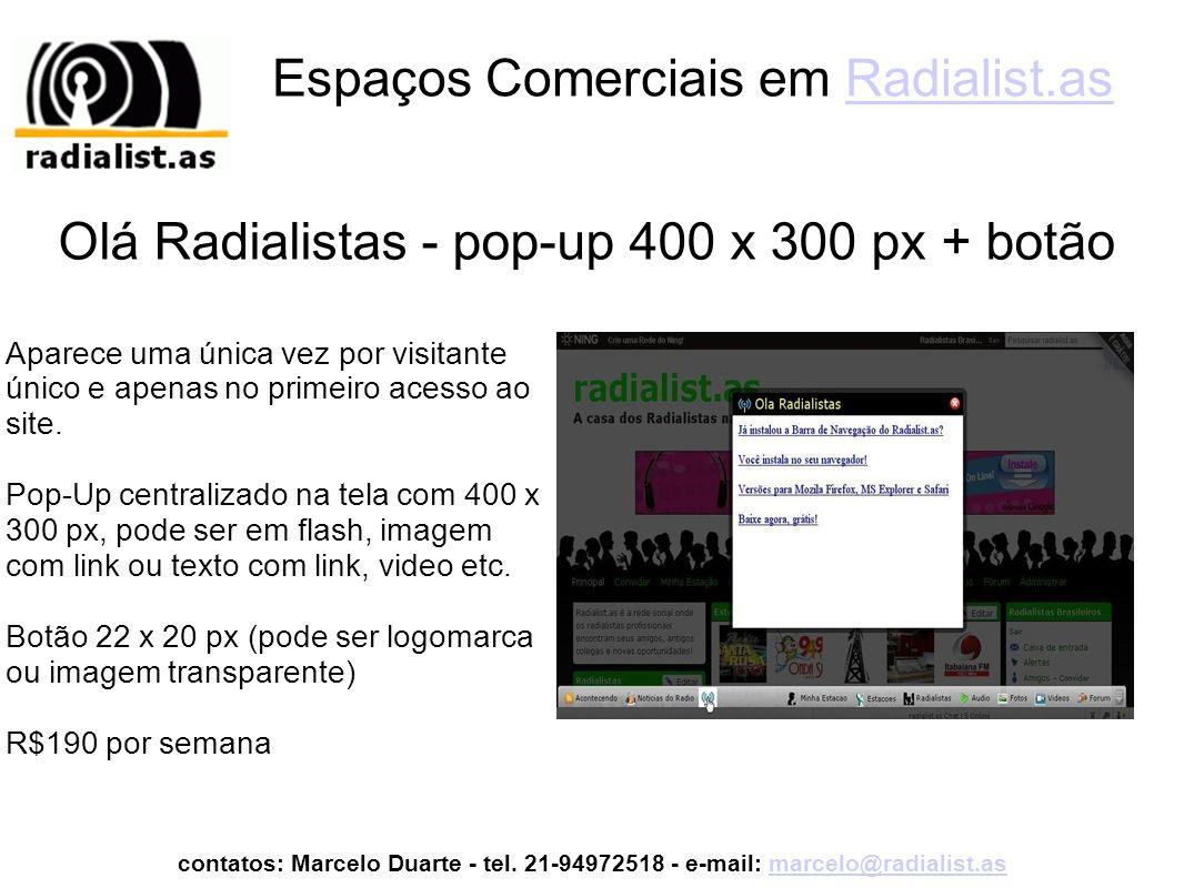 Espaços Comerciais em Radialist.asRadialist.as Aparece uma única vez por visitante único e apenas no primeiro acesso ao site.