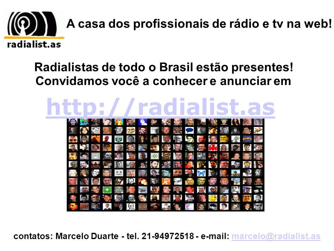 A casa dos profissionais de rádio e tv na web. http://radialist.as contatos: Marcelo Duarte - tel.