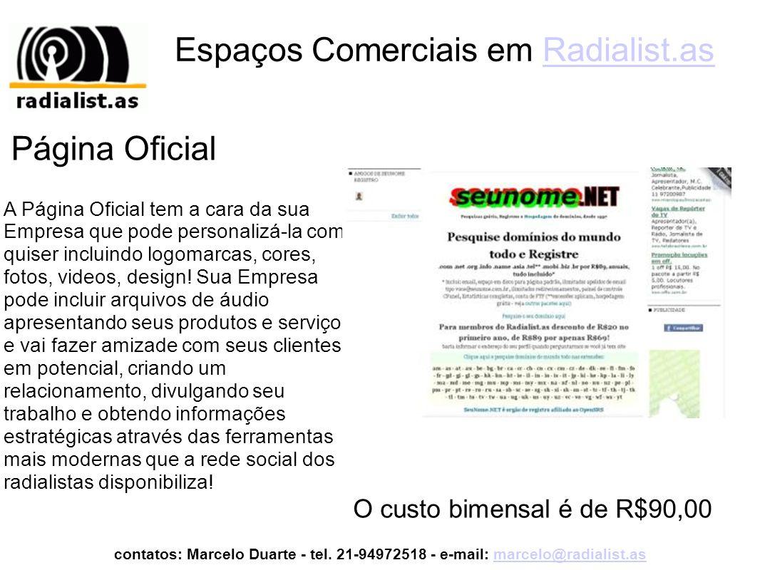 Espaços Comerciais em Radialist.asRadialist.as A Página Oficial tem a cara da sua Empresa que pode personalizá-la como quiser incluindo logomarcas, cores, fotos, videos, design.