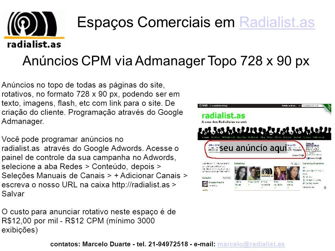 Espaços Comerciais em Radialist.asRadialist.as Anúncios no lado direito do topo de todas as páginas do site, rotativos, no formato 125 x 125 px, podendo ser em texto, imagens, flash, etc com link para o site.