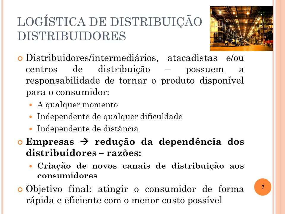 Distribuidores/intermediários, atacadistas e/ou centros de distribuição – possuem a responsabilidade de tornar o produto disponível para o consumidor: