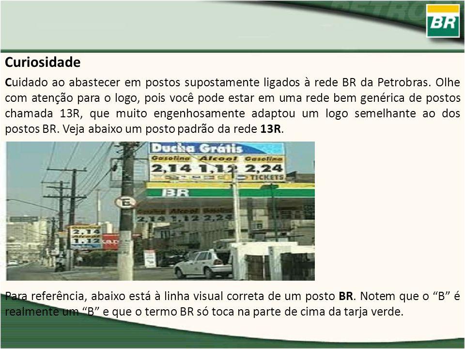 Curiosidade Cuidado ao abastecer em postos supostamente ligados à rede BR da Petrobras. Olhe com atenção para o logo, pois você pode estar em uma rede
