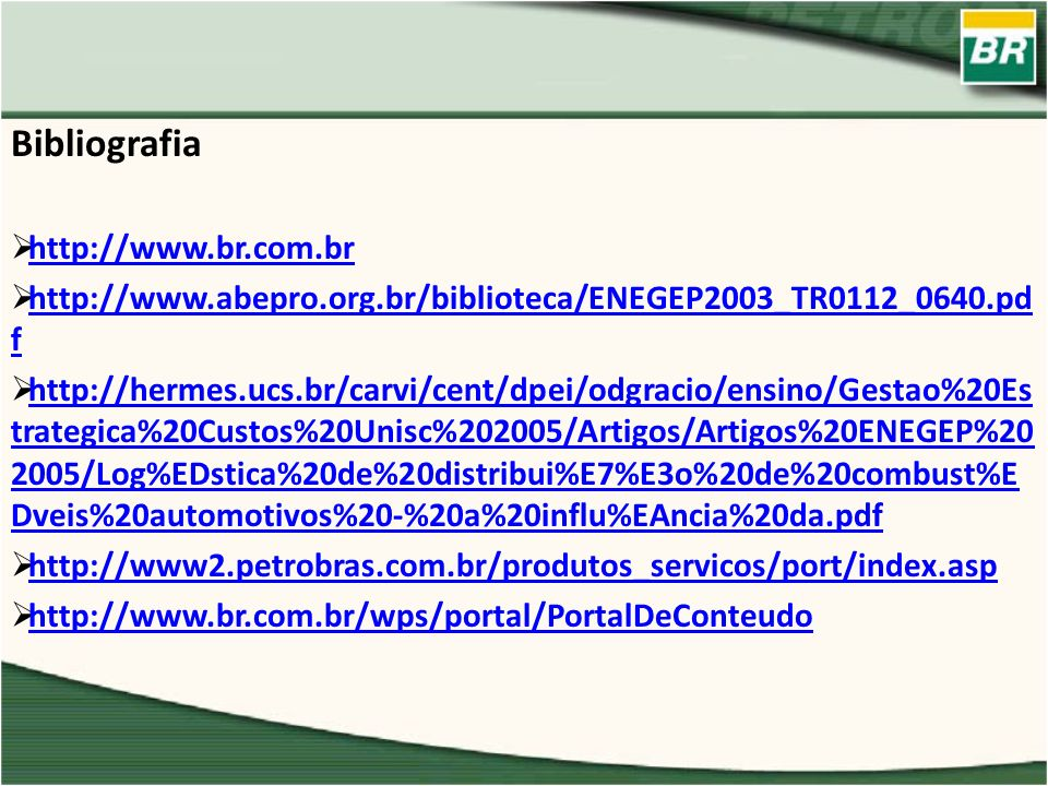 Bibliografia http://www.br.com.br http://www.abepro.org.br/biblioteca/ENEGEP2003_TR0112_0640.pd f http://www.abepro.org.br/biblioteca/ENEGEP2003_TR011
