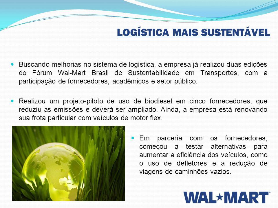 LOGÍSTICA MAIS SUSTENTÁVEL Buscando melhorias no sistema de logística, a empresa já realizou duas edições do Fórum Wal-Mart Brasil de Sustentabilidade