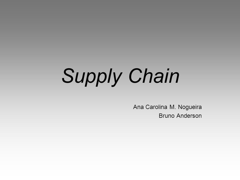 Supply Chain Ana Carolina M. Nogueira Bruno Anderson