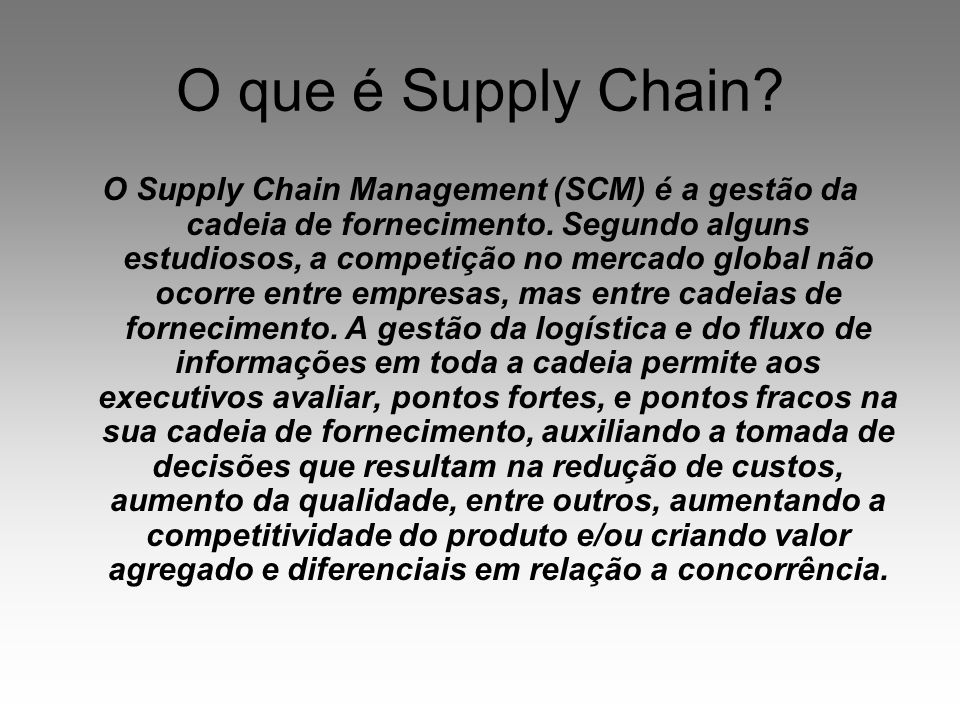 O que é Supply Chain? O Supply Chain Management (SCM) é a gestão da cadeia de fornecimento. Segundo alguns estudiosos, a competição no mercado global