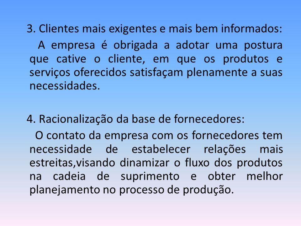 3. Clientes mais exigentes e mais bem informados: A empresa é obrigada a adotar uma postura que cative o cliente, em que os produtos e serviços oferec