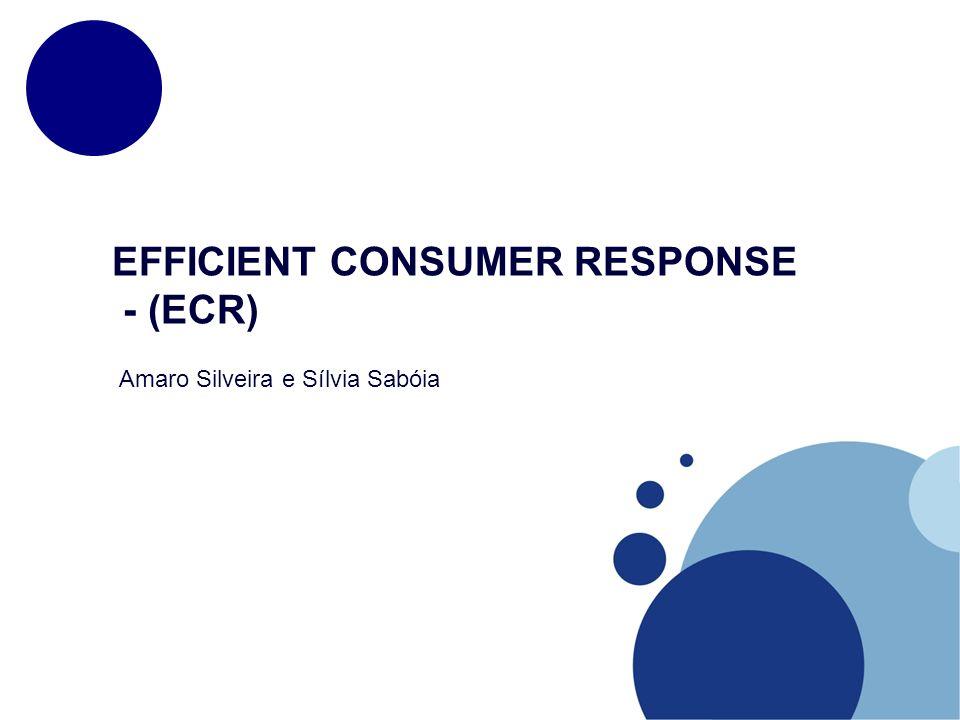 EFFICIENT CONSUMER RESPONSE - (ECR) Amaro Silveira e Sílvia Sabóia