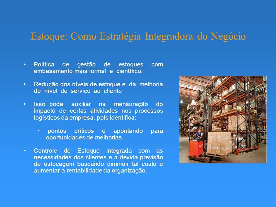 Estoque: Como Estratégia Integradora do Negócio Política de gestão de estoques com embasamento mais formal e científico.