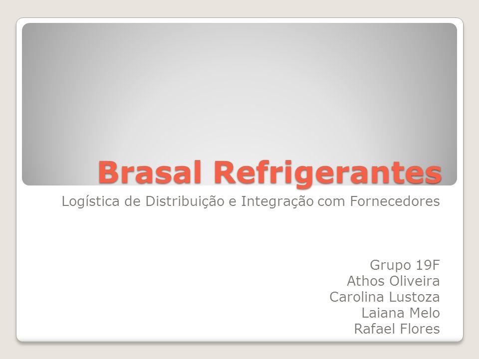 Brasal Refrigerantes Logística de Distribuição e Integração com Fornecedores Grupo 19F Athos Oliveira Carolina Lustoza Laiana Melo Rafael Flores