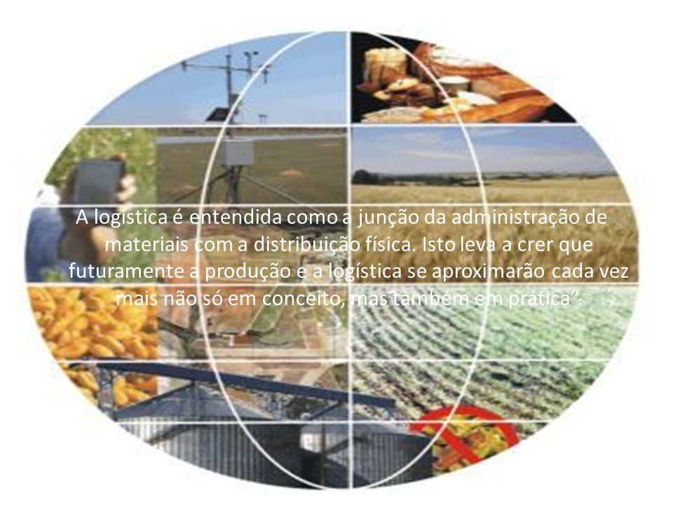 A logística é entendida como a junção da administração de materiais com a distribuição física.