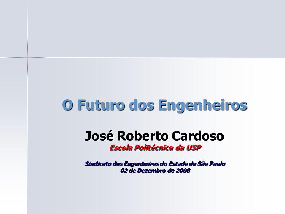 O Futuro dos Engenheiros José Roberto Cardoso Escola Politécnica da USP Sindicato dos Engenheiros do Estado de Sâo Paulo 02 de Dezembro de 2008