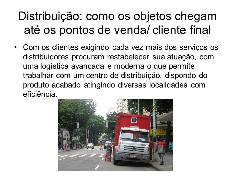 Distribuição: como os objetos chegam até os pontos de venda/ cliente final Com os clientes exigindo cada vez mais dos serviços os distribuidores procu