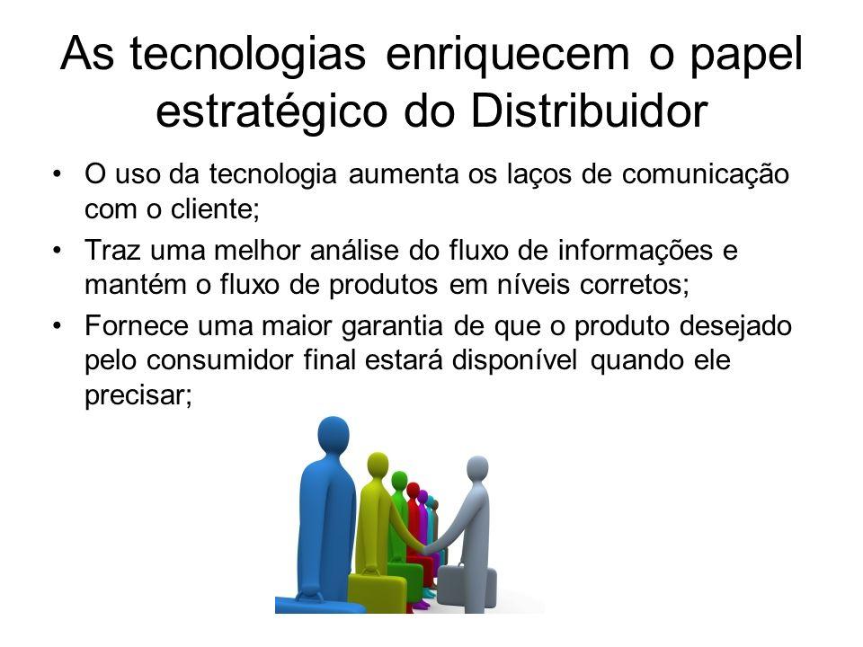 As tecnologias enriquecem o papel estratégico do Distribuidor O uso da tecnologia aumenta os laços de comunicação com o cliente; Traz uma melhor análi
