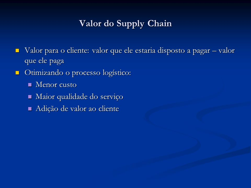 Valor do Supply Chain Valor para o cliente: valor que ele estaria disposto a pagar – valor que ele paga Valor para o cliente: valor que ele estaria di