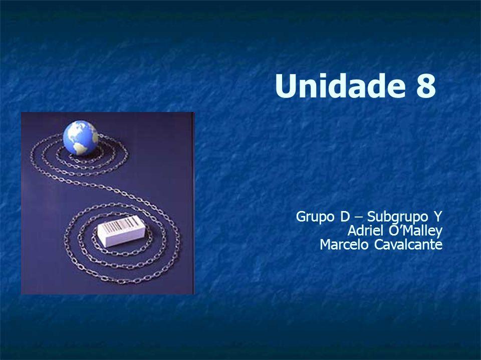 Unidade 8 Grupo D – Subgrupo Y Adriel OMalley Marcelo Cavalcante