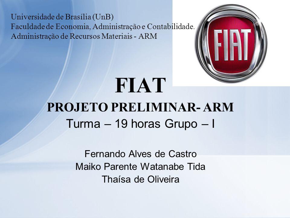 Universidade de Brasília (UnB) Faculdade de Economia, Administração e Contabilidade. Administração de Recursos Materiais - ARM FIAT PROJETO PRELIMINAR