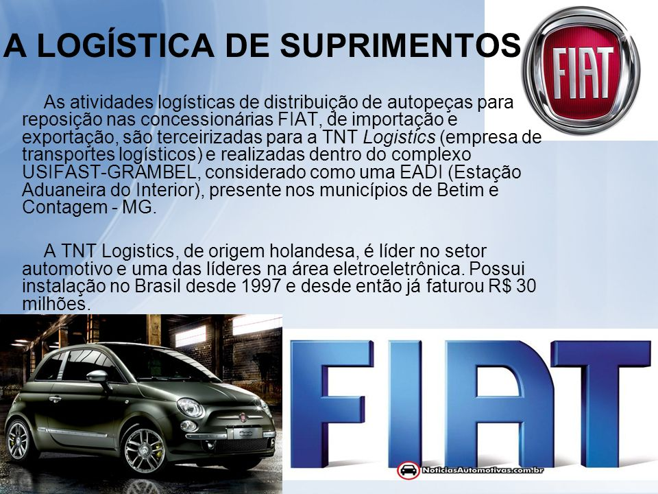 As atividades logísticas de distribuição de autopeças para reposição nas concessionárias FIAT, de importação e exportação, são terceirizadas para a TN