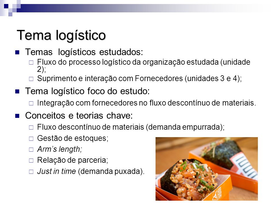 Tema logístico Temas logísticos estudados: Fluxo do processo logístico da organização estudada (unidade 2); Suprimento e interação com Fornecedores (u