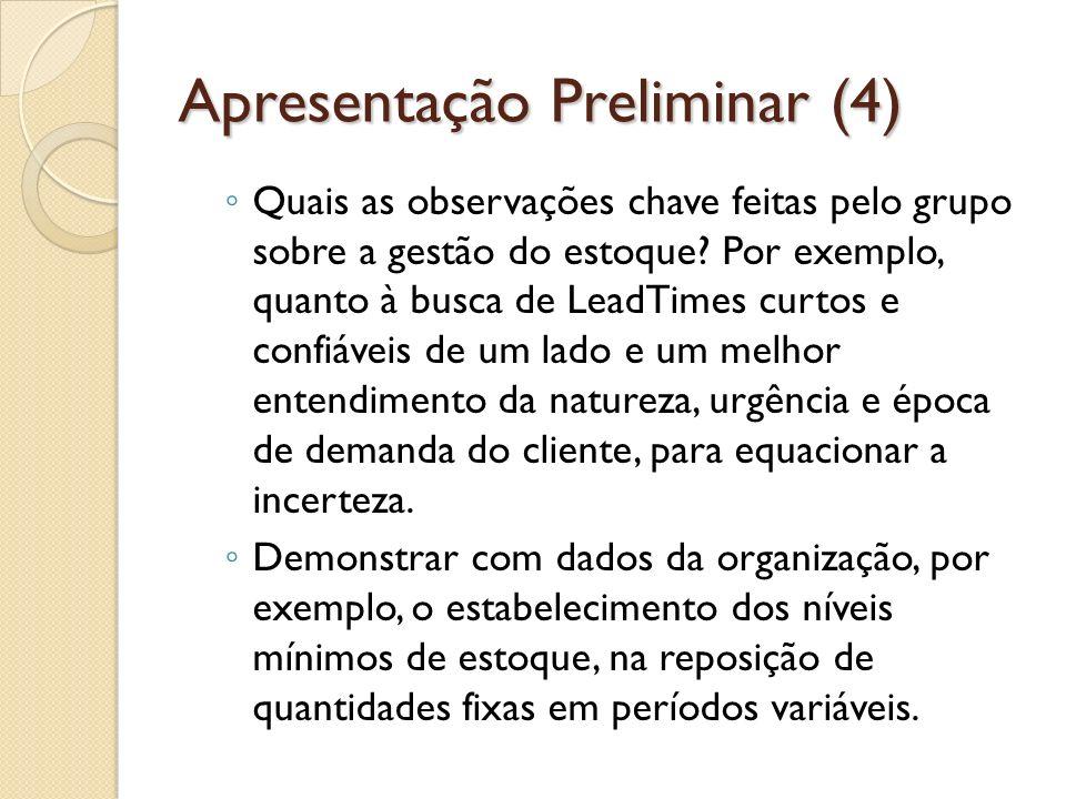 Apresentação Preliminar (5) Resumo do aprendizado face o contraste teoria e prática encontrado na organização estudada.