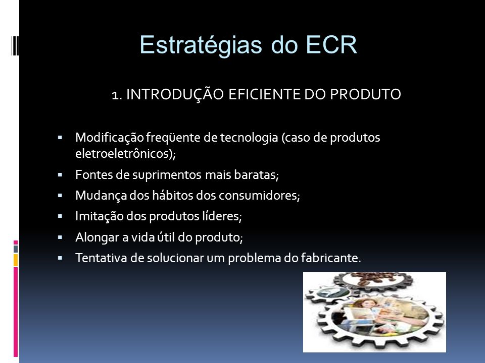 1. INTRODUÇÃO EFICIENTE DO PRODUTO Modificação freqüente de tecnologia (caso de produtos eletroeletrônicos); Fontes de suprimentos mais baratas; Mudan