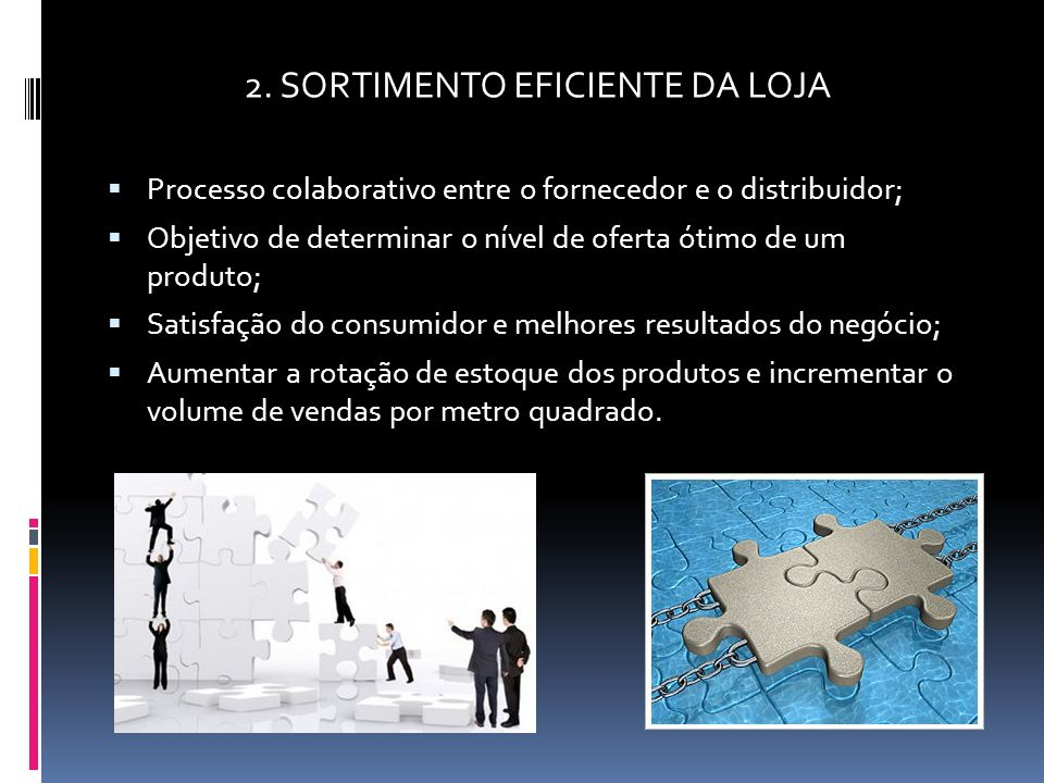 2. SORTIMENTO EFICIENTE DA LOJA Processo colaborativo entre o fornecedor e o distribuidor; Objetivo de determinar o nível de oferta ótimo de um produt