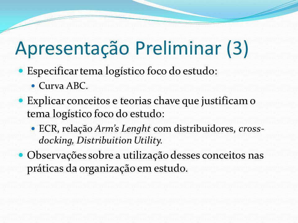 Apresentação Preliminar (3) Especificar tema logístico foco do estudo: Curva ABC. Explicar conceitos e teorias chave que justificam o tema logístico f