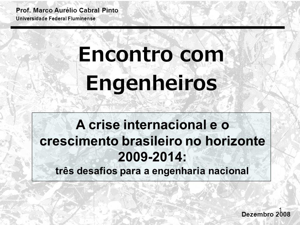 Prof. Marco Aurélio Cabral Pinto Universidade Federal Fluminense 1 Encontro com Engenheiros Dezembro 2008 A crise internacional e o crescimento brasil