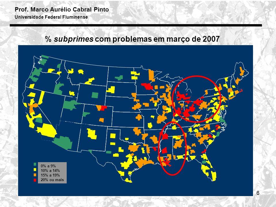 Prof. Marco Aurélio Cabral Pinto Universidade Federal Fluminense 6 % subprimes com problemas em março de 2007 0% a 9% 10% a 14% 15% a 19% 20% ou mais