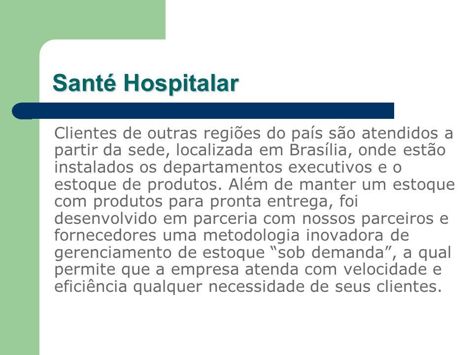 Santé Hospitalar Clientes de outras regiões do país são atendidos a partir da sede, localizada em Brasília, onde estão instalados os departamentos exe