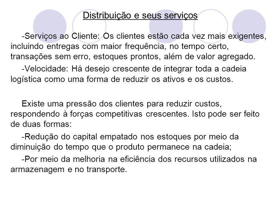 Distribuição e seus serviços -Serviços ao Cliente: Os clientes estão cada vez mais exigentes, incluindo entregas com maior frequência, no tempo certo, transações sem erro, estoques prontos, além de valor agregado.