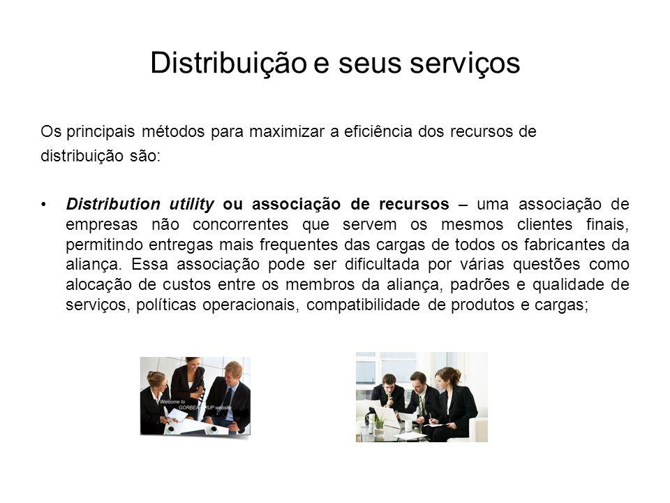 Distribuição e seus serviços Os principais métodos para maximizar a eficiência dos recursos de distribuição são: Distribution utility ou associação de