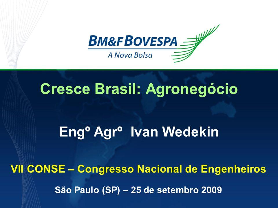 Cresce Brasil: Agronegócio Engº Agrº Ivan Wedekin VII CONSE – Congresso Nacional de Engenheiros São Paulo (SP) – 25 de setembro 2009
